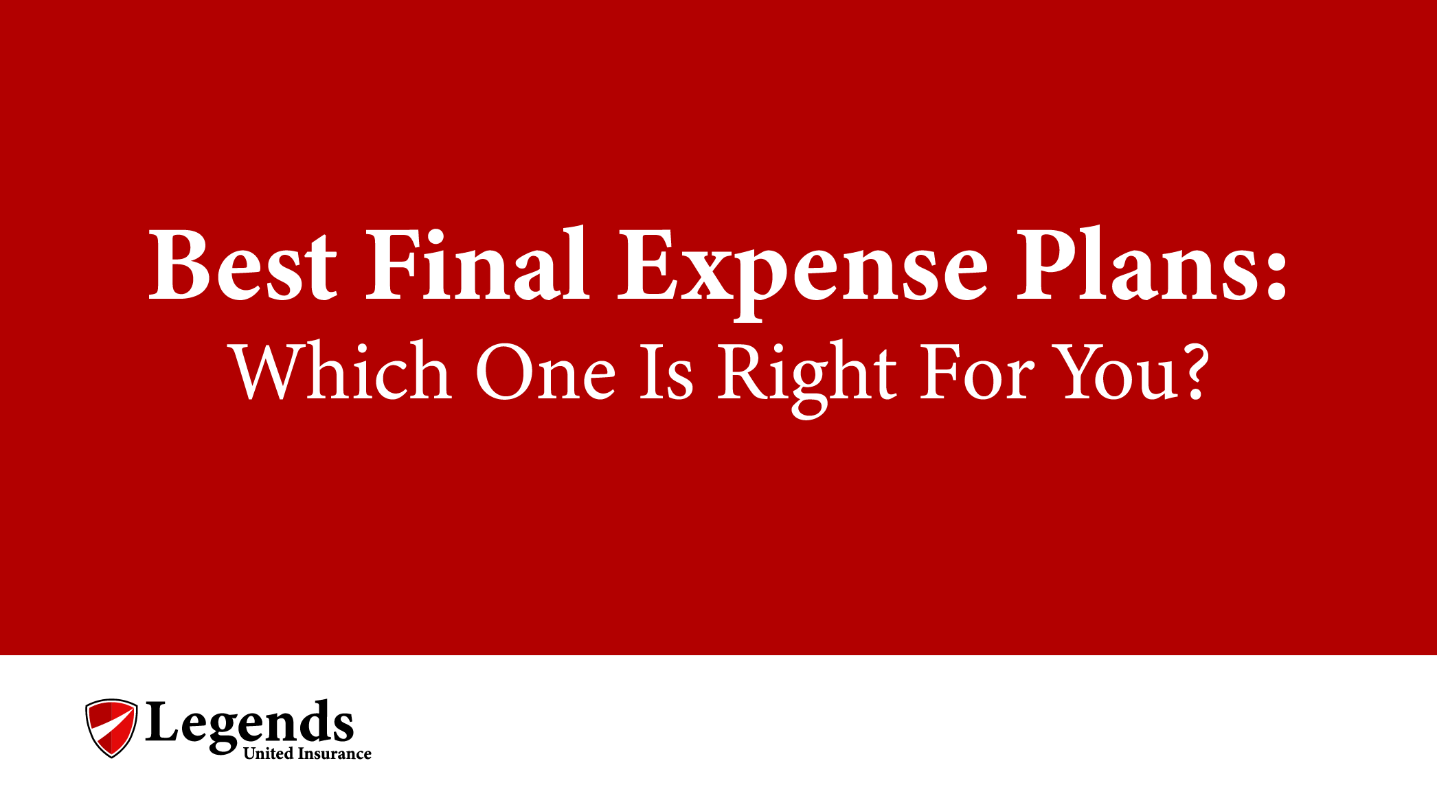 Best Final Expense Plans Which One Is Right For You Legends United
